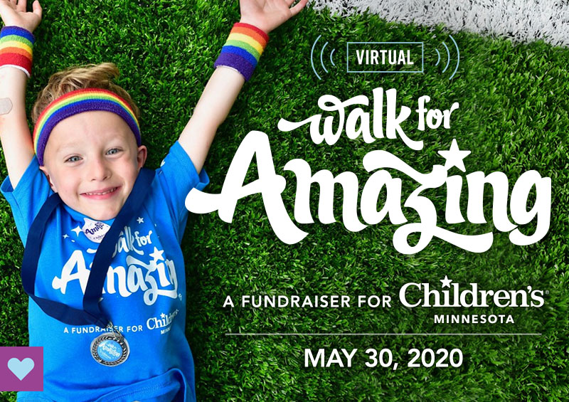 Virtual Walk for Amazing, a fundraiser for Children's Minnesota, Saturday May 30, 2020