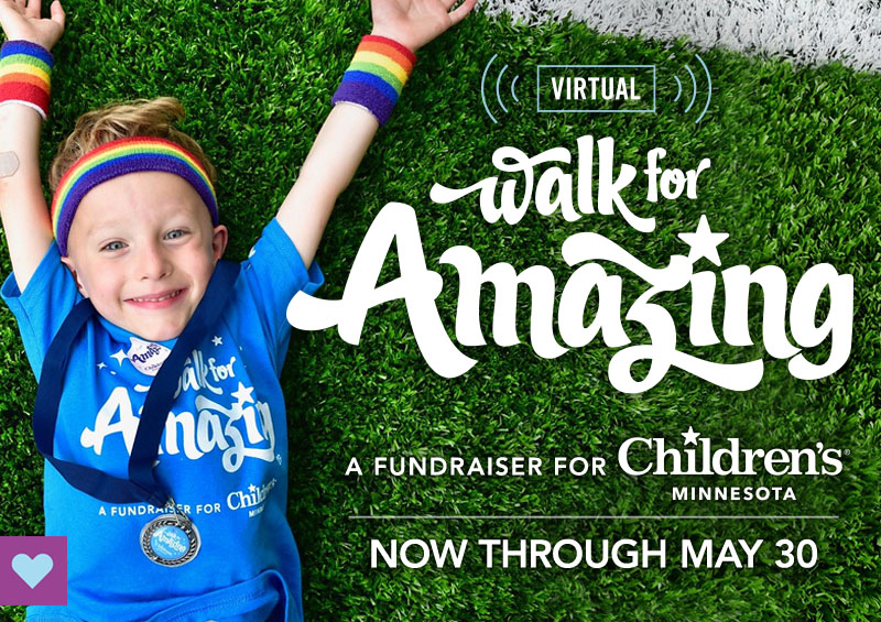Virtual Walk for Amazing, a fundraiser for Children's Minnesota, now through Saturday May 30, 2020